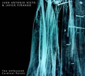 Juan Antonio Nieto & Javier Piñango – Two Unfocused Cardinal Points