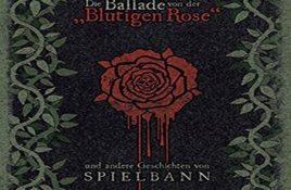 """SPIELBANN - Die Ballade von der """"Blutigen Rose"""""""
