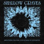 Shallow Graves – Breathing Prayers And Echoes Of Goodbyes
