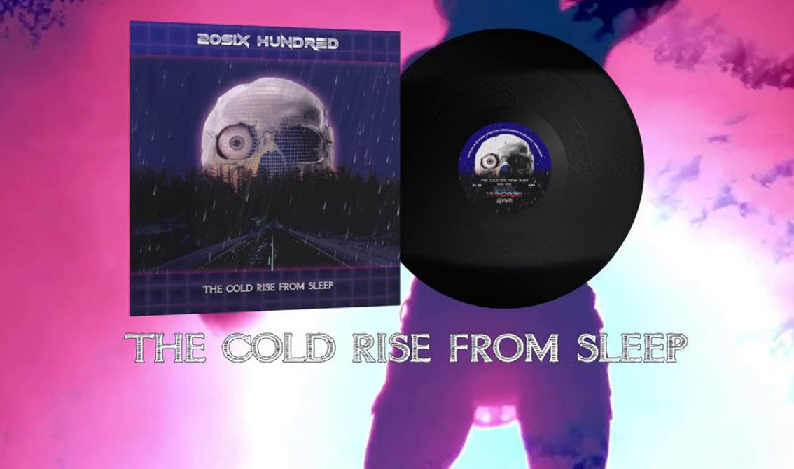 Industrial synth wave artist 20SIX Hundred launches fan-funded campaign to re-release 2015 album'The cold rise from sleep' on vinyl - available now to get your perk!