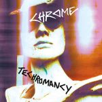 Chrome – Techromancy