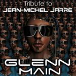Glenn Main – Tribute To Jean Michel Jarre