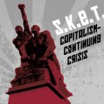 S.K.E.T. – Capitalism-Continuing Crisis