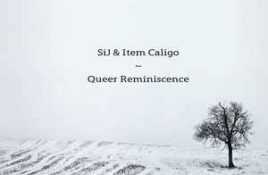 Sij & Item Caligo – Queer Reminiscence