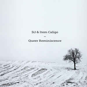 Sij & Item Caligo – Queer Reminiscence