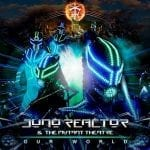 Juno Reactor And The Mutant Theatre – Our World
