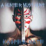 Kasper Hate – A Hunter Must Hunt