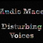 Audio Mace – Disturbing Voices