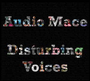 Audio Mace – Disturbing Voices