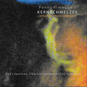 Penny Rimbaud / Eve Libertine / Charles Webber – Kernschmelze II: Cantata For Improvised Voice