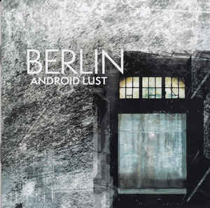 Android Lust – Berlin / Crater Vol.02