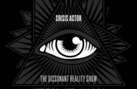 Crisis Actor – The Dissonant Reality Show