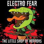 Electro Fear – The Little Shop Of Horrors