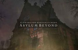Flowers For Bodysnatchers – Asylum Beyond