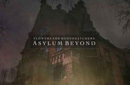 Flowers For Bodysnatchers – Asylum Beyond