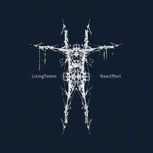 Living Totem – Raw Effort