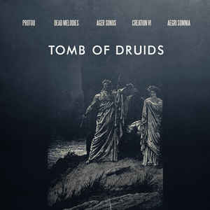 Tomb Of Druids by ProtoU, Aegri Somnia, Dead Melodies, Ager Sonus, Creation VI