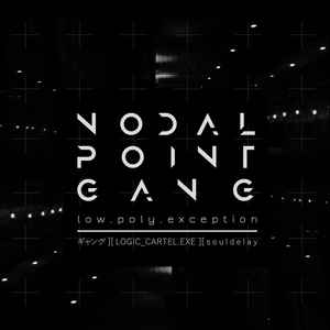 Low.Poly.Exception – Nodal Point Gang