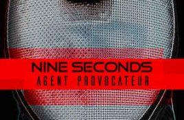 Nine Seconds – Agent Provocateur
