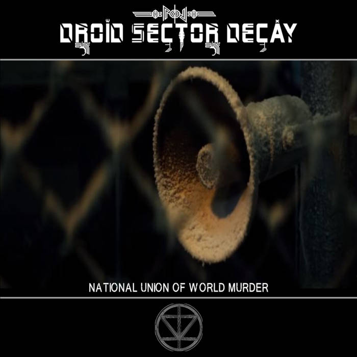 Droid Sector Decay – National Union Of World Murder