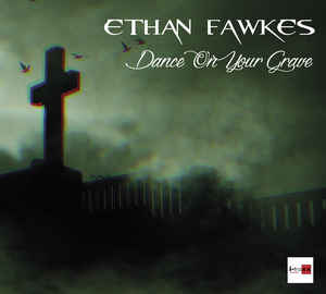 Ethan Fawkes – Dance On Your Grave