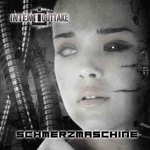 Intent:Outtake – Schemrzmaschine