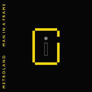 Metroland – Man In a Frame + Man In A Frame Remixes