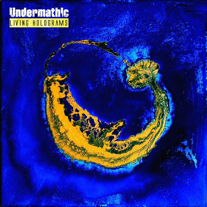 Undermathic – Living Holograms