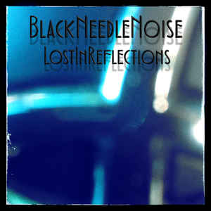 Black Needle Noise – Lost In Reflections