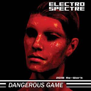 Electro Spectre – Dangerous Game 2018 Re-Work