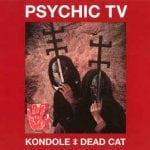 Psychic TV – Kondole & Dead Cat
