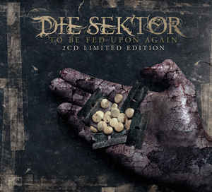 Die Sektor – To Be Fed Upon Again / Limited Edition