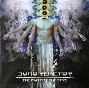 Juno Reactor – The Mutant Theatre