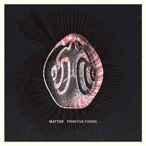 Matter – Primitive Forms