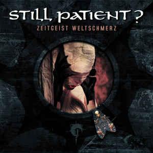 Still Patient? – Zeitgeist Weltschmerz