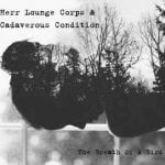 Her Lounge Corps & Cadaverous Condition – The Breath Of A Bird