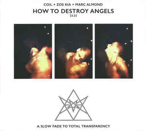 Coil + Zos Kia + Marc Almond – How To Destroy Angels / A Slow Fade To Total Transparency