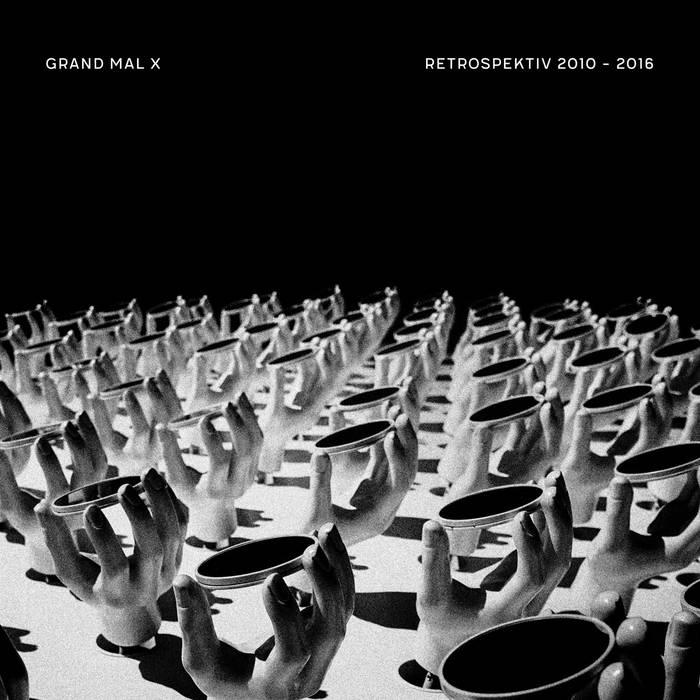 Grand Mal X – Retrospektiv 2010-2016