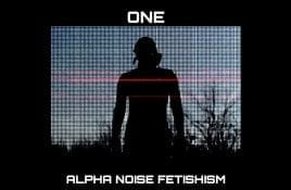 One – Alpha Noise Fetishism