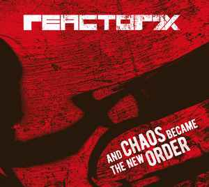 Reactor7x – And Chaos Became The New Order