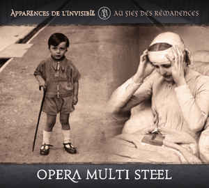 Opera Multi Steel - Apparences De L'Invisible + Au Fief Des Rémanences