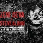 Zeni Geva & Steve Albini – Maximum Implosion