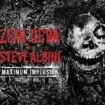 Zeni Geva & Steve Albini – Maximum Implosion