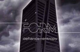 Form – Defiance + Entropy