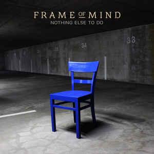 Frame Of Mind – Nothing Else To Do