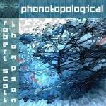 Robert Scott Thompson – Phonotopological