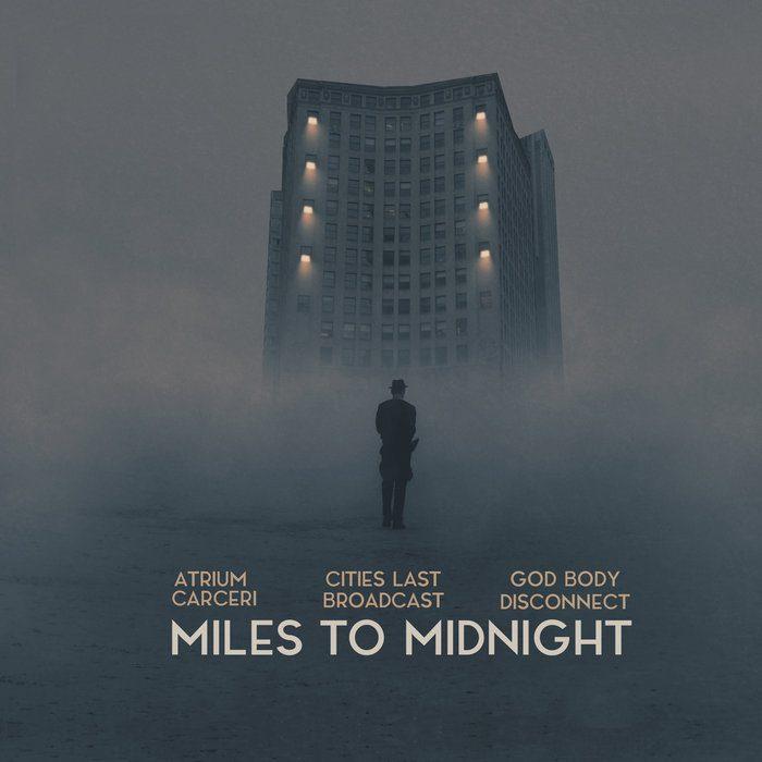 Atrium Carceri, Cities Last Broadcast, God Body Disconnect – Miles To Midnight