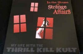 My Life With The Thrill Kill Kult - In The House Of Strange Affairs