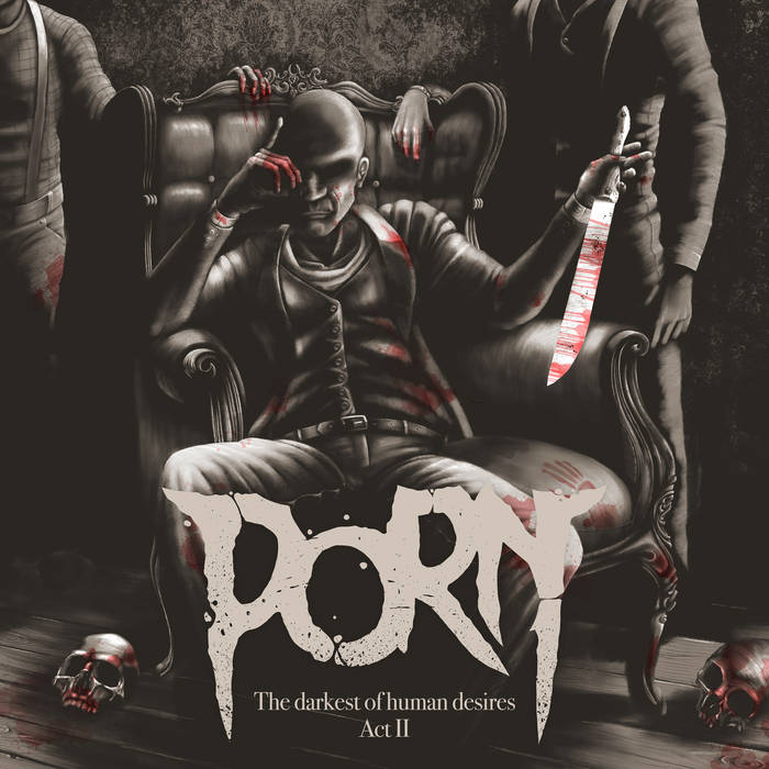 Porn – The Darkest Of The Human Desires - Act II