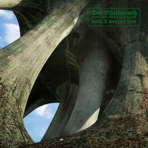 Der Blutharsch And The Infinite Church Of The Leading Hand – Wish I Weren't Here